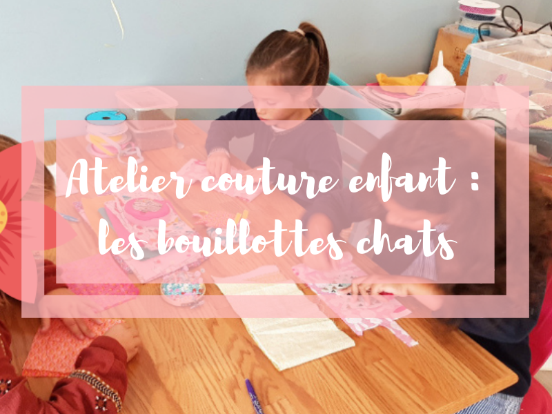 Atelier couture pour enfants : les bouillottes sèches