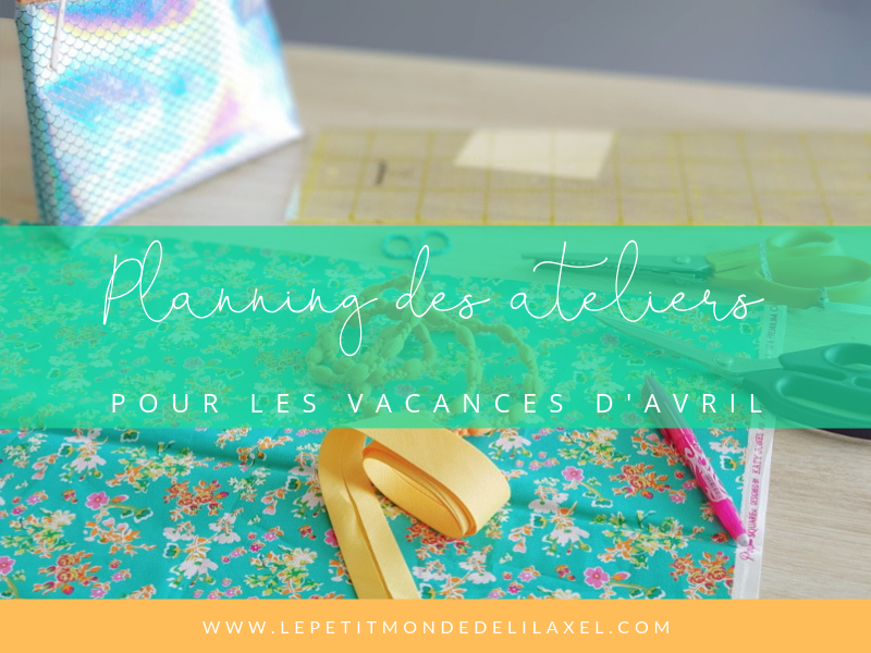 Planning des ateliers couture enfant pour les vacances de Pâques